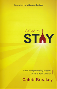 Called to Stay: An Uncompromising Mission to Save Your Church  -              By: Caleb Jennings Breakey
