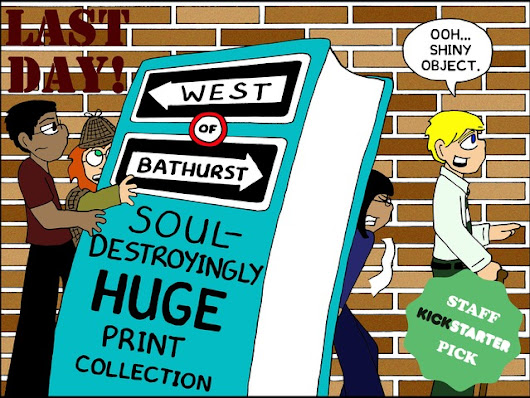 Update 7: Look at All the Awesome · West of Bathurst: Soul-Destroyingly Huge Print Collection