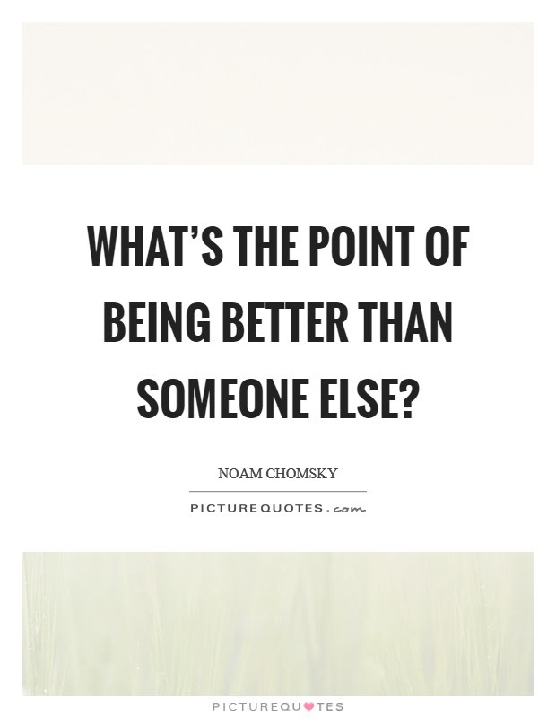 Whats The Point Of Being Better Than Someone Else Picture Quotes