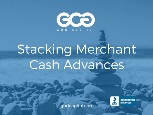 Two Merchant Cash Advances Stacked? Reasons Business Resort to Stacking Cash Advances – GUD Capital