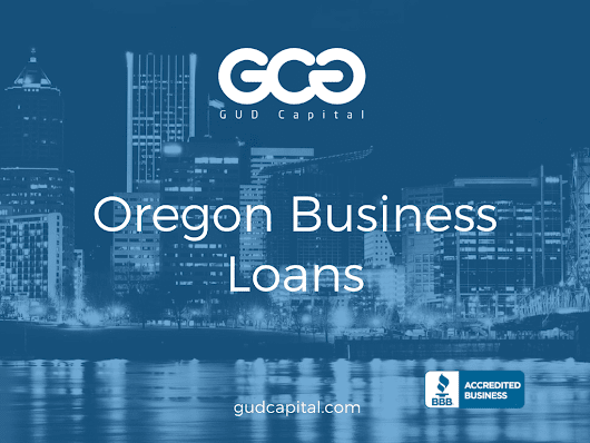 Oregon Business Loans: Financing Options For Oregon Companies – GUD Capital