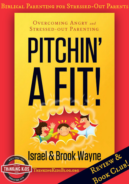 Pitchin' A Fit! Overcoming Angry and Stressed-Out Parenting by Brook and Israel Wayne {Review} - Thinking Kids