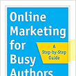 Online Marketing for Busy Authors: A Step-by-Step Guide: Fauzia Burke, S.C. Gwynne: 9781626567856: Amazon.com: Books