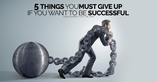 5 Things You Must Give Up If You Want to Be Successful