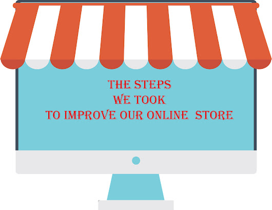 The Steps We Took To Improve Our Online Store - LoveUMarketing
