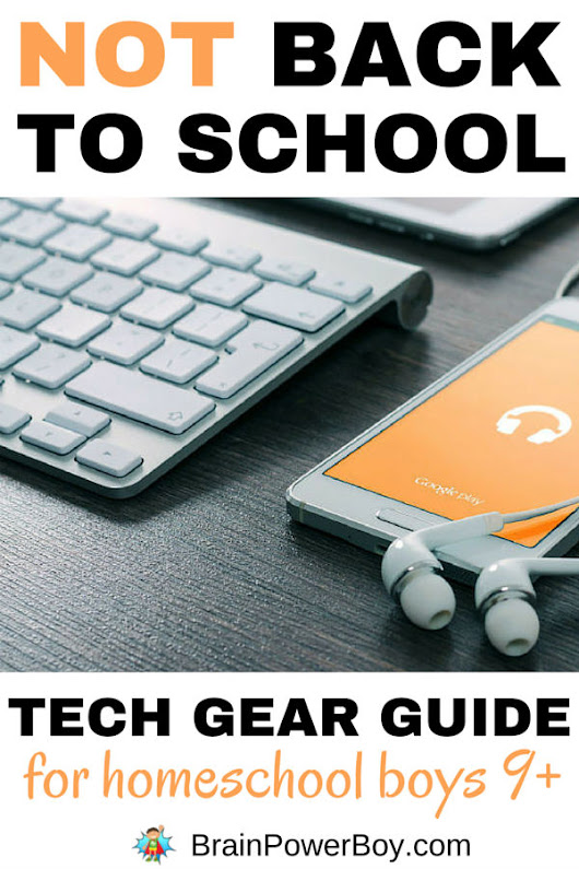 NOT Back to School Tech Gear Guide for Homeschool Boys - Brain Power Boy
