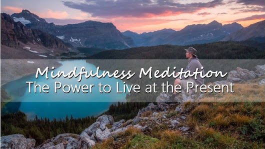 Mindfulness Meditation: The Power to Live at the Present