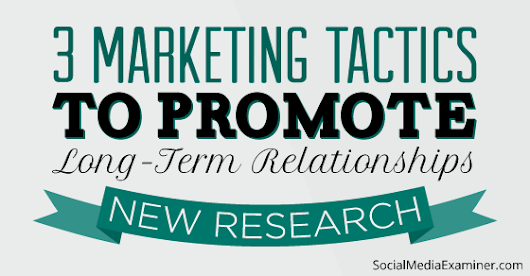 3 Underused Social Marketing Tactics That Build Relationships: New Research |