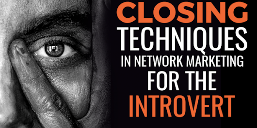 How To Close People In Network Marketing As an Introvert