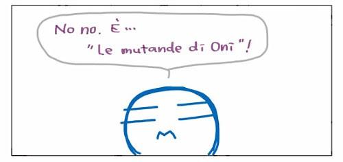 """No no. E`… """"Le mutande di Oni""""!"""