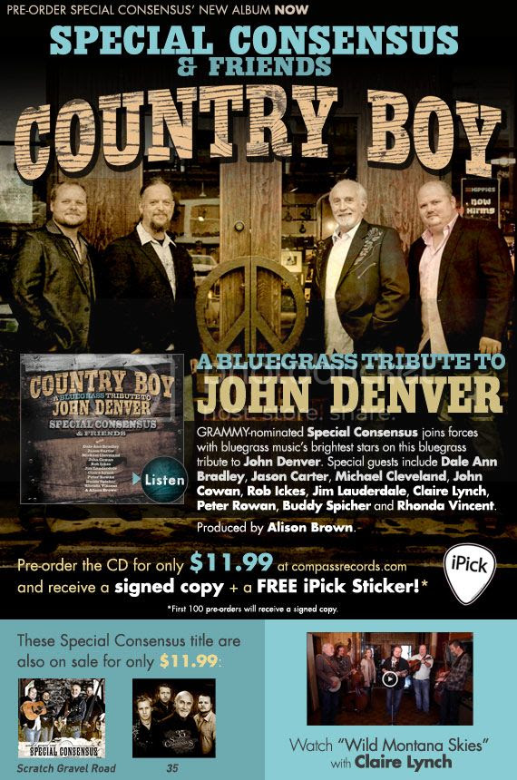 Preorder Special Consensus' Country Boy: A                                                            Bluegrass                                                            Tribute to                                                            John Denver                                                            for $11.99.                                                            Preorders will                                                            receive their                                                            copy signed +                                                            a free ipick                                                            sticker. + All                                                            Special C                                                            titles are                                                            $11.99. +Watch                                                            the video for                                                            Wild Montana                                                            Skies