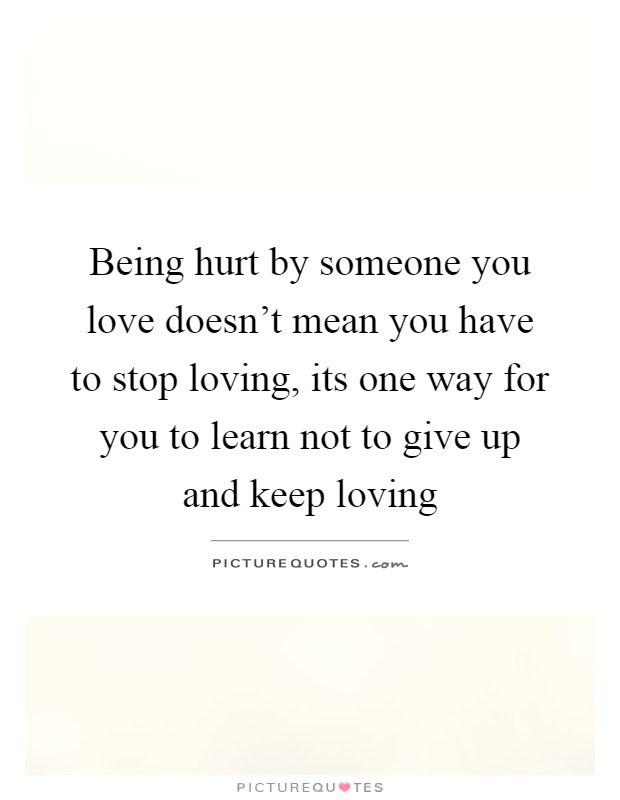 Being Hurt By Someone You Love Quotes Sayings Being Hurt By