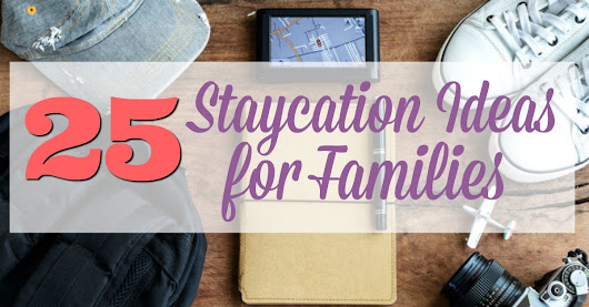 25 Ideas for a Staycation with Kids Simply Sweet Days