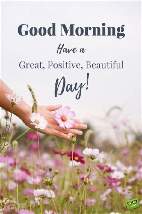 Good Morning! Have A Great, Positive, Beautiful Day