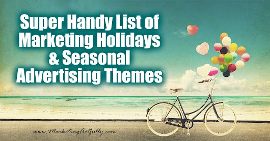 Super Handy List of Marketing Holidays and Seasonal Advertising Themes - Marketing Artfully