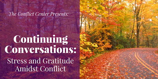 Continuing Conversations: Stress and Gratitude Amidst Conflict