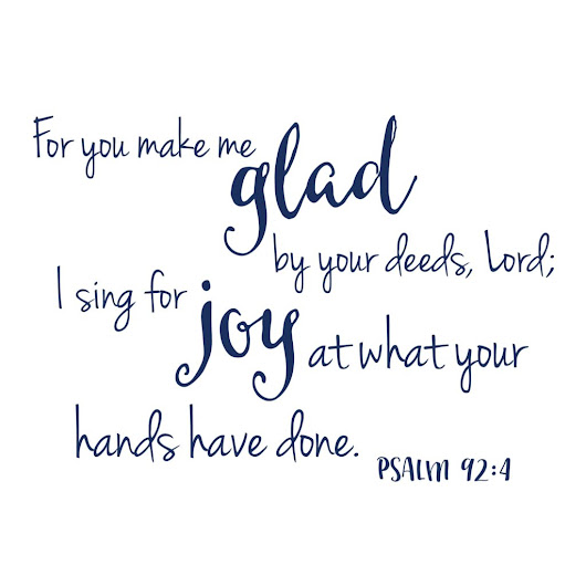 CUSTOM - Psalm 92:4 For you make me glad by your deeds, Lord; I sing for joy at what you hands have done, vinyl wall decal