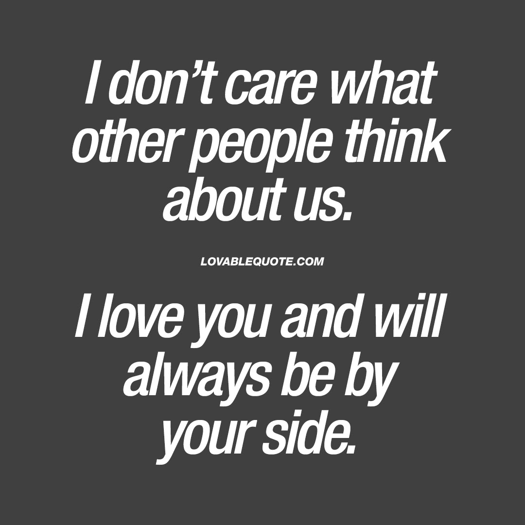 I Dont Care What Other People Think About Us Relationship Love Quotes