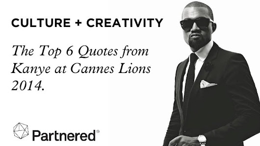 Culture & Creativity: The Top 6 Quotes From Kanye West At Cannes Lion…