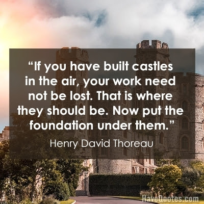If You Have Built Castles In The Air Your Work Need Not Be Lost That