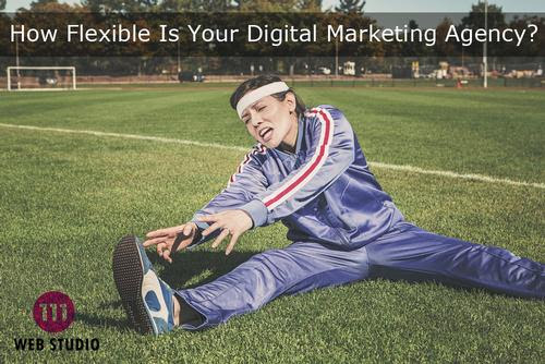 How Flexible is Your Digital Marketing Agency?