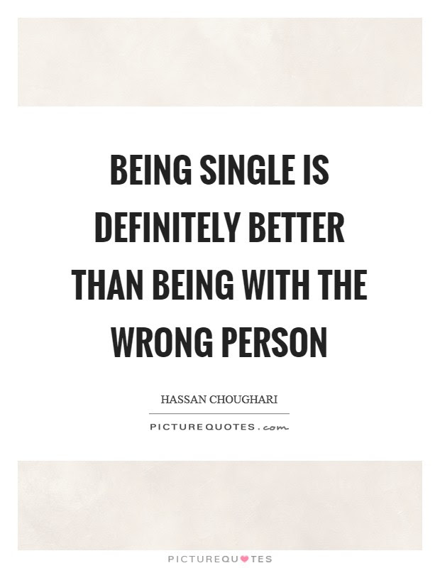 Being Single Is Definitely Better Than Being With The Wrong