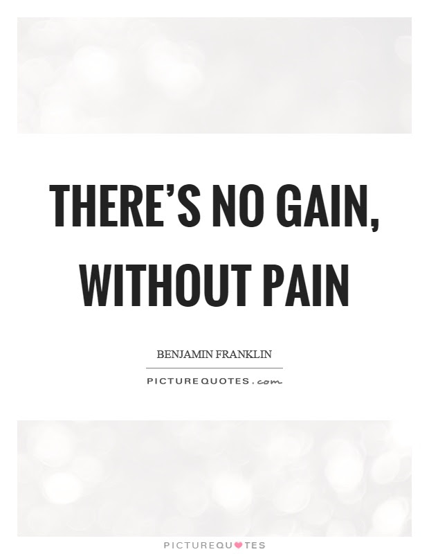Theres No Gain Without Pain Picture Quotes
