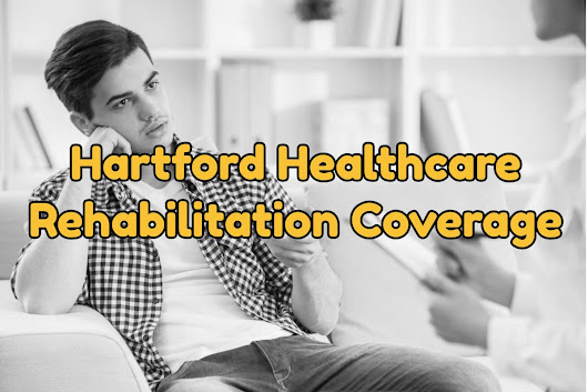 Hartford Healthcare Rehabilitation Coverage | West Palm Beach - Best Florida Rehab Centers | Florida Detox Alcohol Centers
