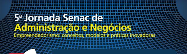 ª edição da Jornada Senac de Administração e Negócios.
