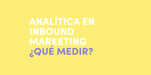 Analítica en Inbound Marketing: qué medir y por qué