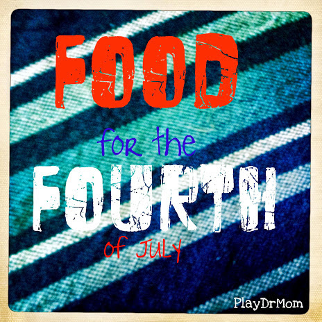 Food for the 4th! - Play Dr Mom