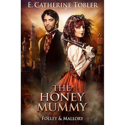 The Honey Mummy (Folley & Mallory Adventure #3) by E. Catherine Tobler — Reviews, Discussion, Bookclubs, Lists
