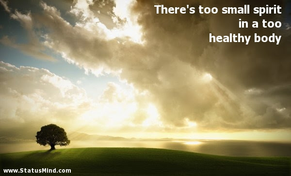 Theres Too Small Spirit In A Too Healthy Statusmindcom