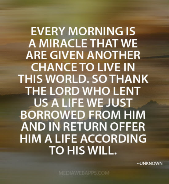 Every Morning Is A Miracle That We Are Given Another Chance To Live