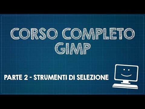 Corso completo di GIMP - Parte 2 - Strumenti di selezione