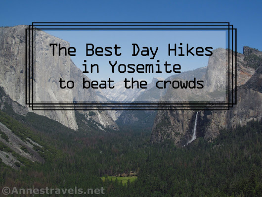 The Best Day Hikes in Yosemite National Park (to beat the crowds) - Anne's Travels