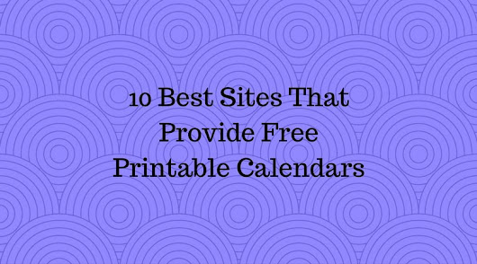 10 Best Sites That Provide Free Printable Calendars