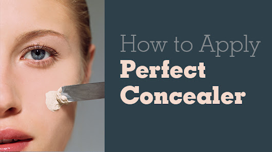 How to Apply Perfect Concealer - Makeup Advice