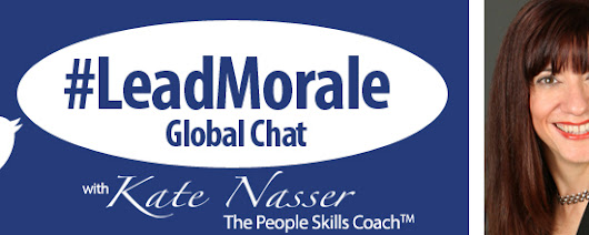 Sustaining Great Morale: JOIN #LeadMorale Global Chat July 19th | #leadership - Kate Nasser
