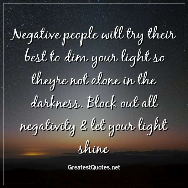 Negative People Will Try Their Best To Dim Your Light So Theyre Not