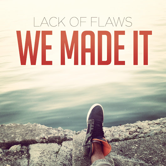 "LACK OF FLAWS ""WE MADE IT"" [No Beat Is Safe]"