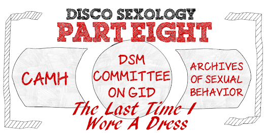 Part VIII, Interview the Author of The Last Time I Wore A Dress – The Rise and Fall of #DiscoSexology: Dr. Zucker, CAMH, & Conversion Therapy – The TransAdvocate