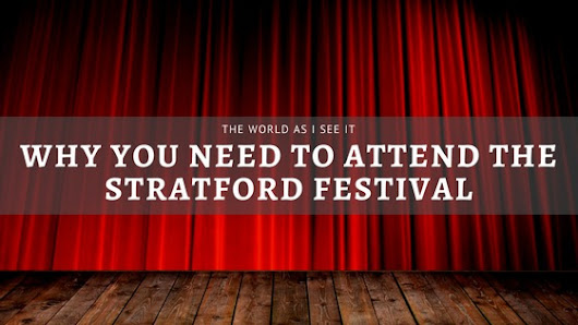Why You Need to Attend the Stratford Festival ⋆ The World As I See It