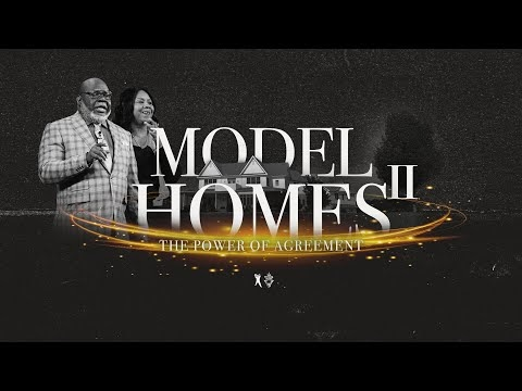 Model Homes II: The Power of Agreement - Bishop T.D. & Serita Jakes