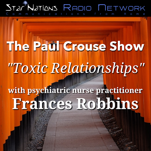 "Paul Crouse Show #39 - ""Toxic Relationships"" with Frances Robbins"