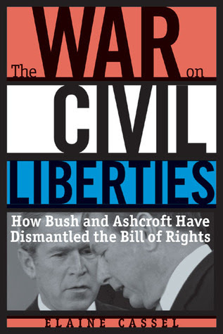 The War On Civil Liberties How Bush And Ashcroft Have Dismantled The Bill Of Rights