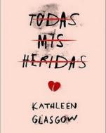 Todas mis heridas Kathleen Glasgow
