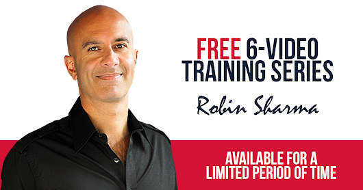 Watch Robin Sharma's FREE 6-video training series