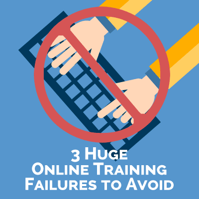 3 Huge Online Training Failures to Avoid