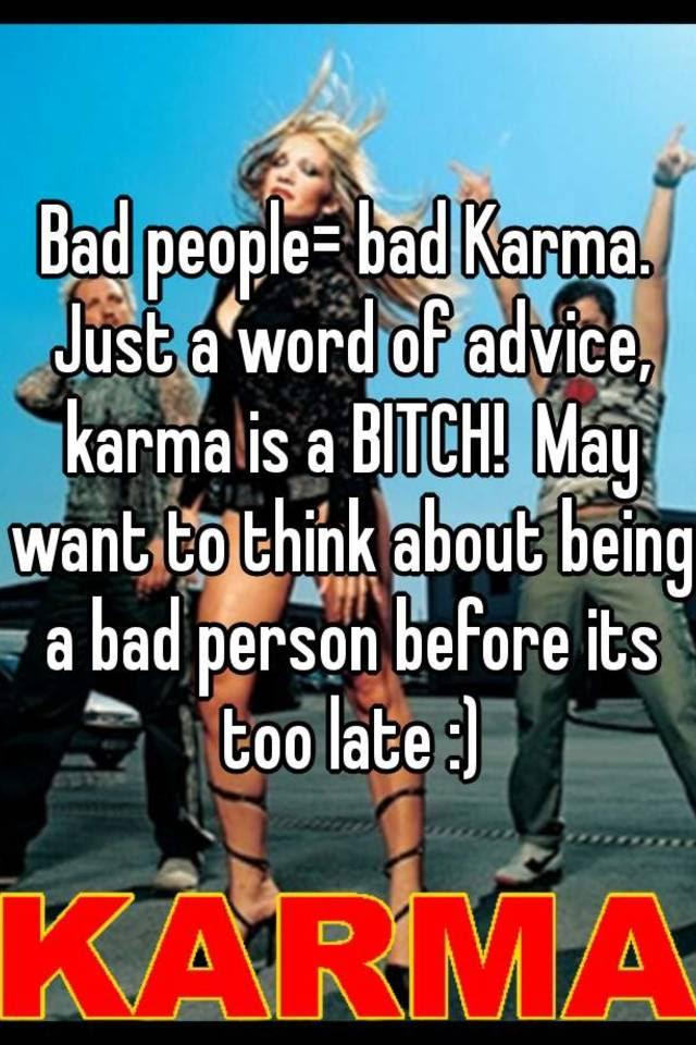 Bad People Bad Karma Just A Word Of Advice Karma Is A Bitch May
